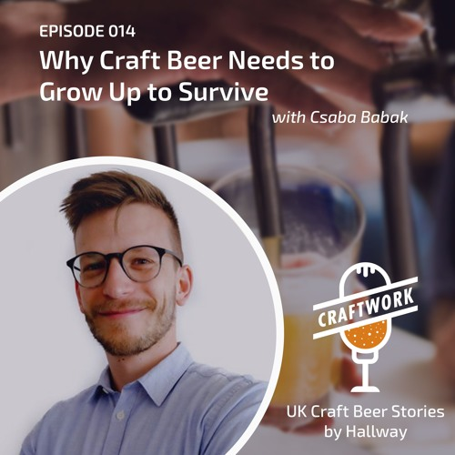 E14 - Why Craft Beer Needs to Grow Up to Survive