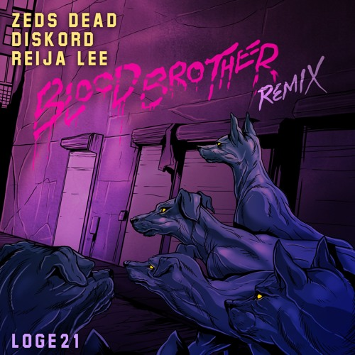 Zeds Dead x DISKORD x Reija Lee - Blood Brother (Loge21 Remix)