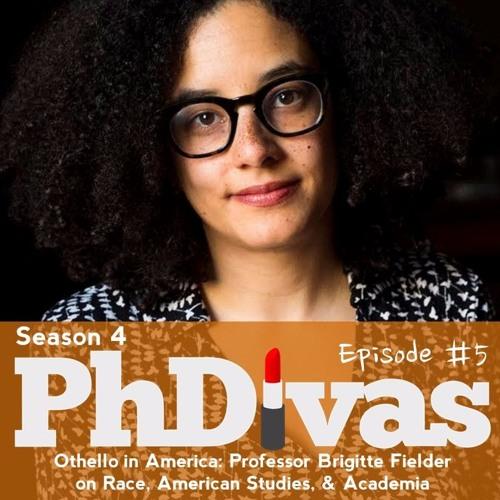 S04E05   Othello in America: Prof Brigitte Fielder on Race, American Studies, & Academia