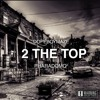 Dope Boy Maze ft. Pharadomo - 2 The Top [Prod. JP Soundz]