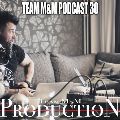 Team M&M Podcast 30
