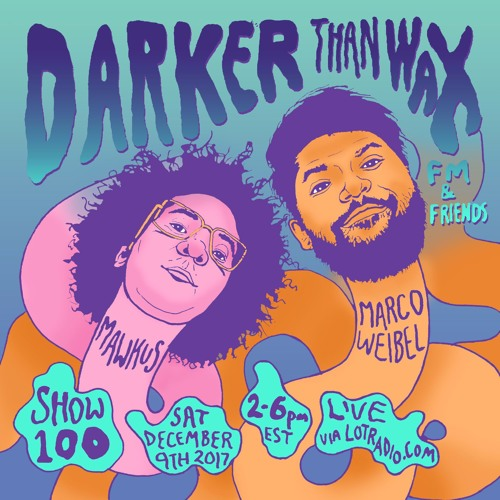 Darker Than Wax FM #100 (4-hour special)ft. Photay, Adeola Kassim & Chazmere BX  • 9th December 2017