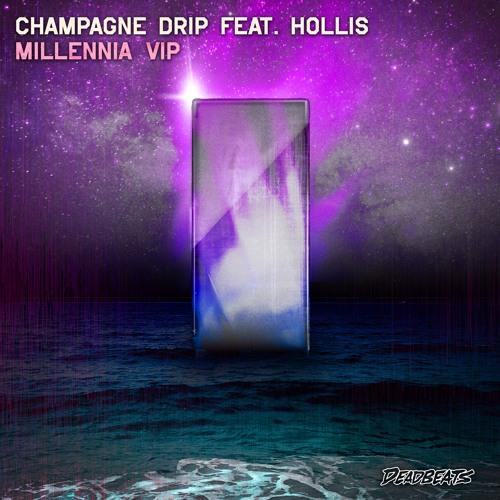 Champagne Drip Feat. Hollis - Millennia VIP