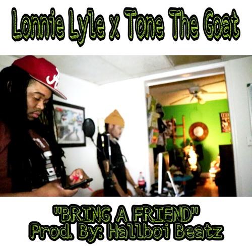 "Lonnie Lyle x Tone The Goat x ""Bring A Friend"""