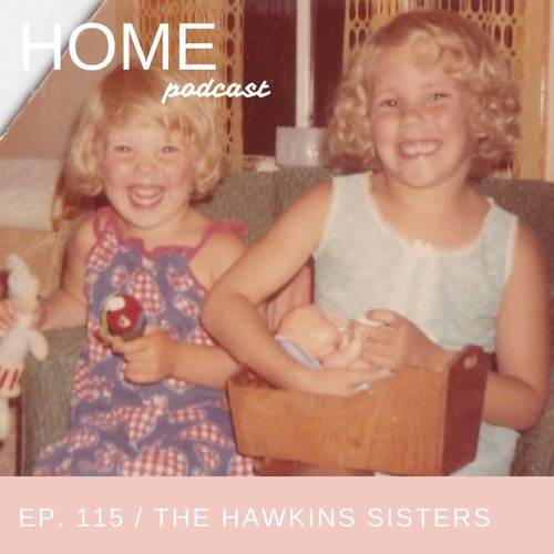 Episode 115: The Hawkins Sisters