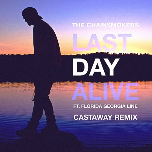 The Chainsmokers Last Day Alive Castaway Remix By Castaway Free