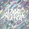 I Saw Mommy Kissing Satan