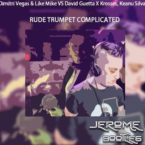 Dimitri Vegas  Vs David Guetta X Krosses, Keanu Silva - RUDE TRUMPET COMPLICATED (jerome Bootleg)