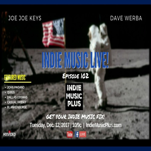 Indie Music LIVE! 102 - John Pagano, Quigs, Blankenberge, Casual Friday, Dallas Cosmas