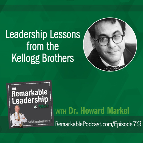 Leadership Lessons From the Kellogg Brothers with Dr. Howard Markel