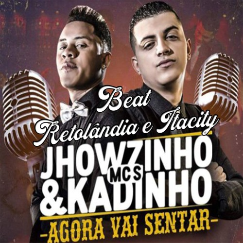 Baixar MC'S JHOWZINHO E KADINHO - AGORA VAI SENTAR VS RETOLÂNDIA&ITACITY (DJ GS E DJ GIIAN )