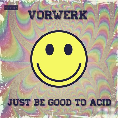Vorwerk - Just Be Good to Acid скачать бесплатно и слушать онлайн