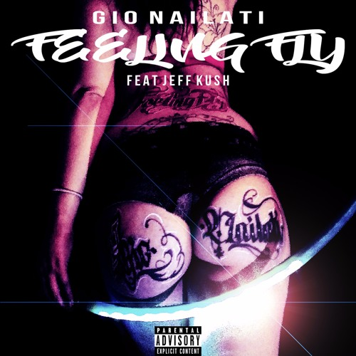 Gio Nailati - Feeling Fly (feat. Jeff Kush)