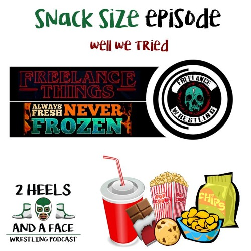 Snack Size Episode (we tried)- Freelance Things and Always Fresh Never Frozen