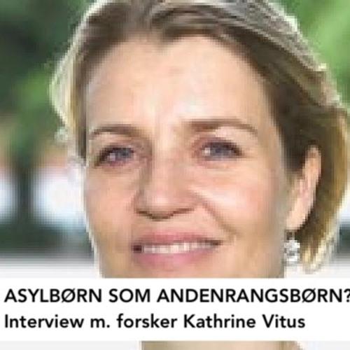 Asylbørn som andenrangsbørn? - Interview Med Kathrine Vitus
