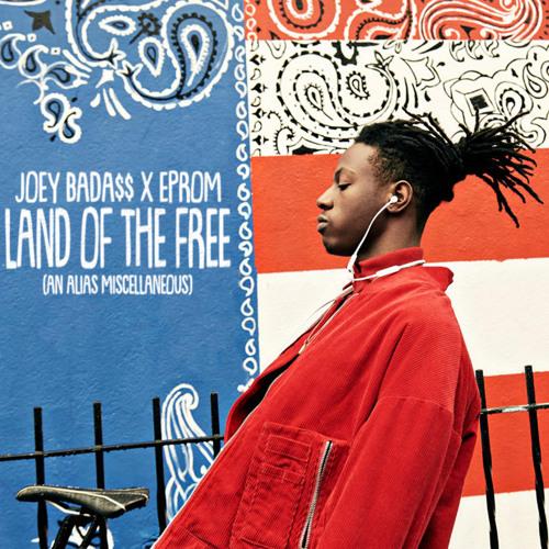 Joey Bada$$ x Eprom - Land of the Free (an Alias miscellaneous)
