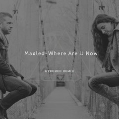 Where Are U Now (Stroked Remix)