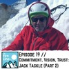 S1:E19 // Commitment, Vision, Trust: Jack Tackle (Part 2)