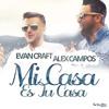 Evan Craft feat. Alex Campos - Mi Casa Es Tu Casa