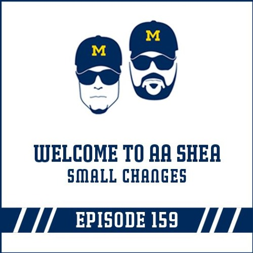 Welcome to AA Shea & Small Changes: Episode 159