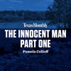 The Innocent Man, Part One by Pamela Colloff, read by Staci Snell