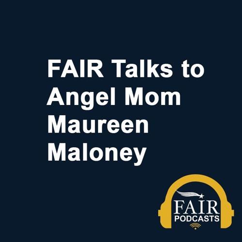 FAIR Talks to Angel Mom Maureen Maloney