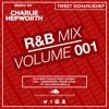 R&B Mixtape 001 / Charlie Hepworth   TWEET @CHARLIEHEP