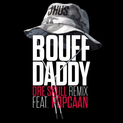 J Hus - Bouff Daddy (Dre Skull remix feat Popcaan)