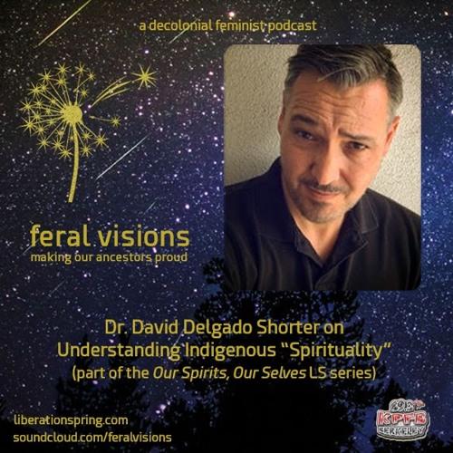"Dr. David Delgado Shorter on Understanding Indigenous ""Spirituality"" (FV ep 6)"