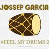 Download Jossep Garcia - Feel My Drums 2 ( Mix Tape Dic 2017 ) Mp3