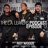 L.A. Leakers Podcast Ep. 13 w/ Roy Wood$