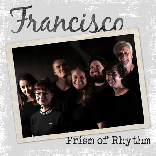 Francisco by Prism of Rhythm (Our Family Band)