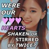Were Our Hearts Shaken Or Stirred By TWICE?