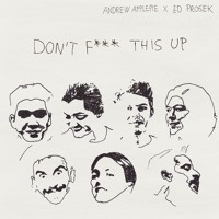 Andrew Applepie - Don't Fuck This Up (Ft. Ed Prosek)