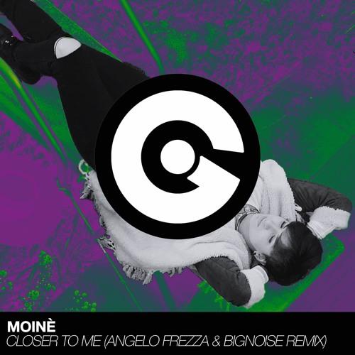 MOINÈ - Closer To Me ( Angelo Frezza & BigNoise Remix )