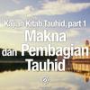 Ceramah Agama: Makna dan Pembagian Tauhid - Ustadz Lalu Ahmad Yani, Lc.