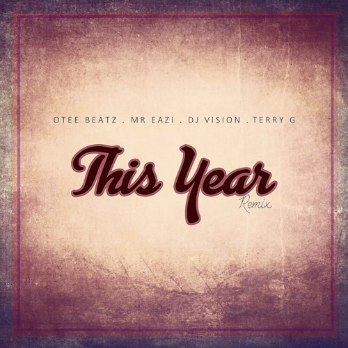Otee BeAtz - This Year Remix feat. Mr Eazi, Terry G, Dj Vision