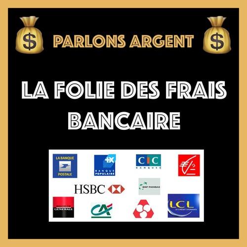 #32 La folie des frais bancaire