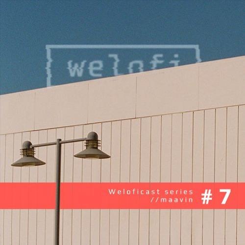 Weloficast series vol. 7 w/ maavin