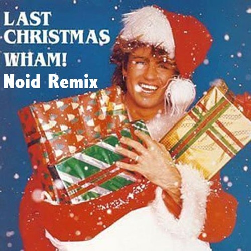 wham last christmas noid remix progressive by noid free listening on soundcloud - Last Christmas By Wham