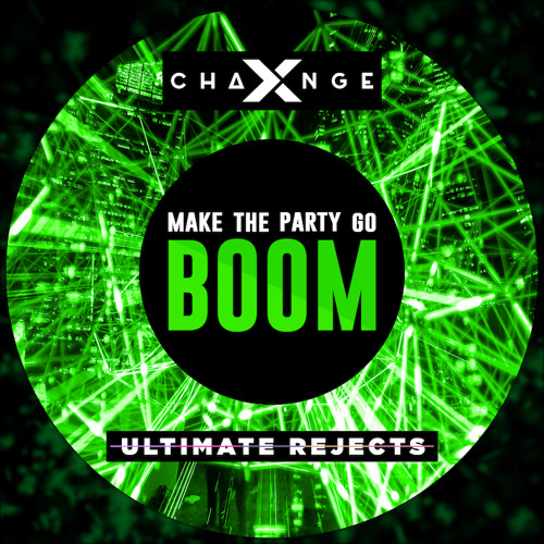 X-Change & Ultimate Rejects - Make The Party Go Boom [FREE DOWNLOAD]