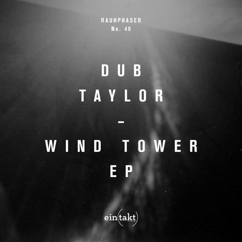 Dub Taylor - Dubber - Wind Tower Ep / Rauhphaser 40