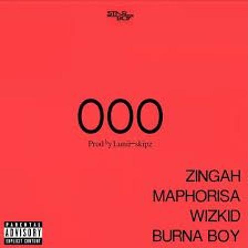 Wizkid X Burna Boy X Zingah & Maphorisa – OOO (Prod. By Lunii Skipz)