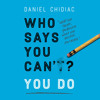 Who Says You Can't? You Do by Daniel Chidiac, read by Robbie Daymond