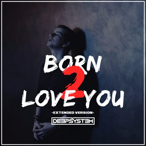 DEEPSYSTEM - Born 2 Love You [Extended Version]