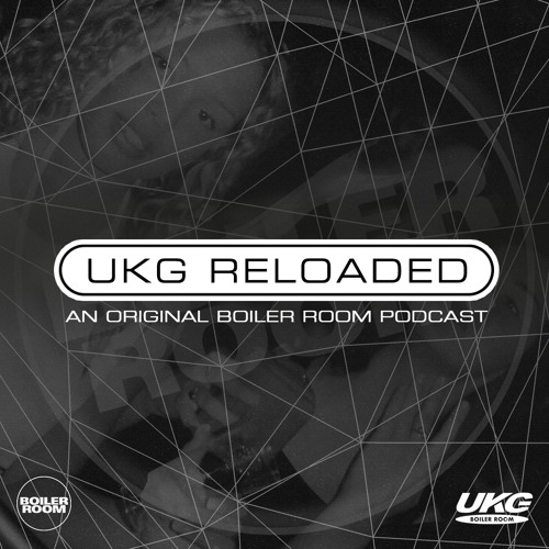 UKG Reloaded: An Original Boiler Room Podcast