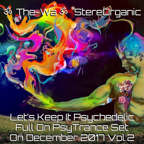 ૐ Let's Keep It Psychedelic ૐ - Full On Psytrance Set On December, 2017 Vol.2