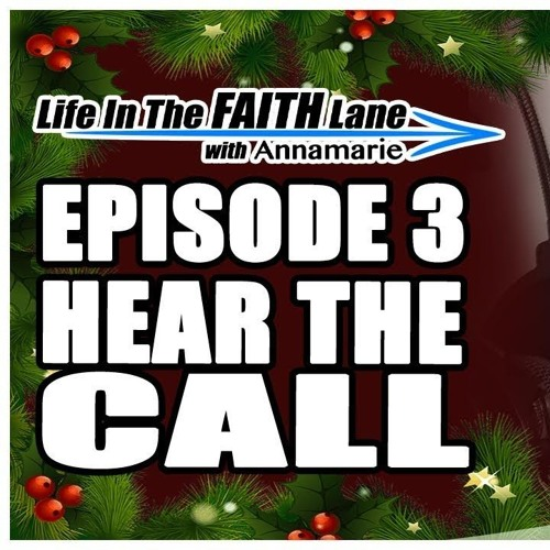Life In The Faith Lane w Annamarie - Episode 3 - Hearing The Call On Your Life