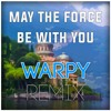 May the force be with you (Warpy remix)