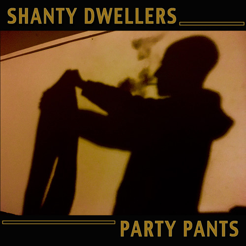 Party Pants (feat. Shanty Dwellers)